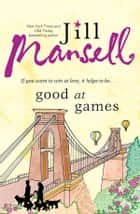 Good at Games ebook by Jill Mansell