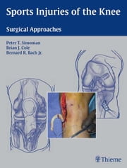 Sports Injuries of the Knee - Surgical Approaches ebook by Peter T. Simonian,Brian J. Cole,Bernard R. Bach
