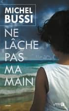 Ne lâche pas ma main ebook by Michel BUSSI
