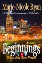 Beginnings - Music City Heat ebook by Marie-Nicole Ryan