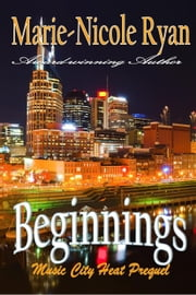 Beginnings - Music City Heat eBook par Marie-Nicole Ryan