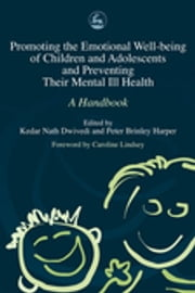 Promoting the Emotional Well Being of Children and Adolescents and Preventing Their Mental Ill Health - A Handbook ebook by Panos Vostanis,Kedar Nath Dwivedi,Peter Harper