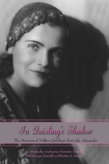 In Quisling's Shadow - The Memoirs of Vidkun Quisling's First Wife, Alexandra ebook by Alexandra Yourieff,W. George Yourieff
