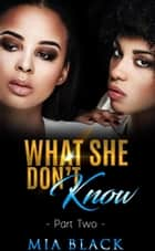 What She Don't Know 2 - Secret Love Series, #2 ebook by Mia Black