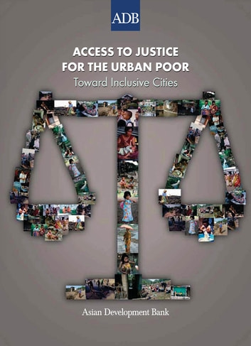 Access to Justice for the Urban Poor - Toward Inclusive Cities ebook by Asian Development Bank