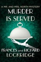 Murder Is Served ebook by Richard Lockridge, Frances Lockridge