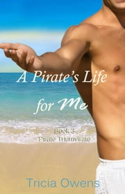 A Pirate's Life for Me: Pirate Triumvirate - Pirates of Anteros, #3 ebook by Tricia Owens