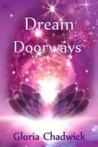 Dream Doorways ebook by Gloria Chadwick