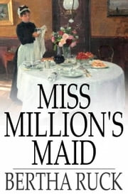 Miss Million's Maid - A Romance of Love and Fortune ebook by Bertha Ruck