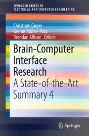 Brain-Computer Interface Research - A State-of-the-Art Summary 4 ebook by Christoph Guger,Gernot Müller-Putz,Brendan Allison