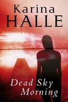 Dead Sky Morning ebook by Karina Halle