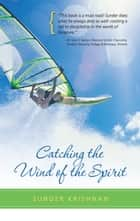 Catching the Wind of the Spirit ebook by Sunder Krishnan,Dale Losch