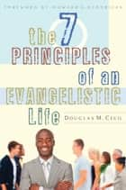 The 7 Principles of an Evangelistic Life ebook by Douglas M. Cecil,Howard G. Hendricks