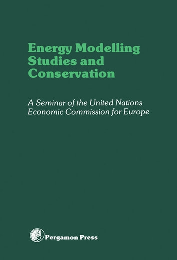 Energy Modelling Studies and Conservation - Proceedings of a Seminar of the United Nations Economics Commission for Europe, Washington D.C., 24-28 March 1980 ebook by Yong Zhou