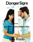 Danger Signs of an Unhealthy Dating Relationship ebook by Lou Priolo