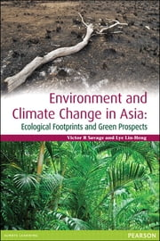 Environment and Climate Change in Asia - Ecological Footprints and Green Prospects ebook by Victor R. Savage