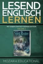 Englisch Lernen: Mit einem Fantasy Roman Edition: Volume 2 - Learn English for German Speakers - Fantasy Novel edition, #2 ebook by Dima Zales, Mozaika Educational