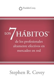 LOS 7 HABITOS®: de los profesionales altamente efectivos en mercadeo en red? ebook by Stephen Covey