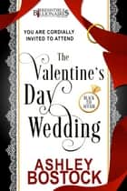 The Valentine's Day Wedding - An Irresistible Billionaires Novella ebook by Ashley Bostock