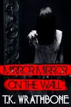 Mirror, Mirror on the Wall ebook by T.K. Wrathbone