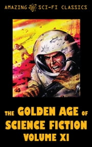 The Golden Age of Science Fiction - Volume XI ebook by Christopher Grimm,Murray Leinster,Gerald Vance,Harry Harrison,Philip K. Dick,Robert Silverberg,H. Beam Piper