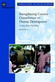 Strengthening Country Commitment to Human Development: Lessons from Nutrition ebook by Heaver, Richard