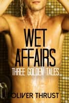 Wet Affairs Vol. Two ebook by Oliver Thrust