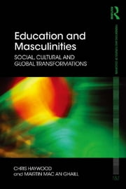 Education and Masculinities - Social, cultural and global transformations ebook by Chris Haywood,Mairtin Mac an Ghaill