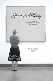 Good and Plenty - The Creative Successes of American Arts Funding ebook by Tyler Cowen