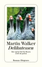 Delikatessen - Der vierte Fall für Bruno, Chef de police ebook by Martin Walker