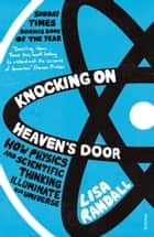 Knocking On Heaven's Door - How Physics and Scientific Thinking Illuminate our Universe ebook by Lisa Randall