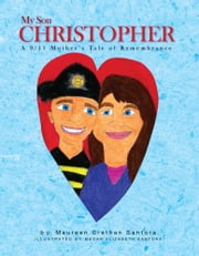 My Son Christopher - A 9/11 Mother's Tale of Remembrance ebook by Maureen Crethan Santora