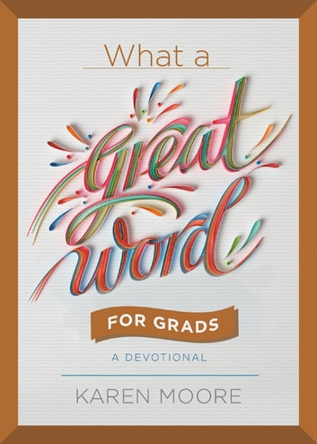 What a Great Word for Grads - A Devotional ebook by Karen Moore