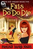 Fais Do Do Die - The Big Uneasy Book Five ebook by Pauline Baird Jones