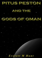 Pitus Peston And The Gods Of Oman ebook by Everett Hunt
