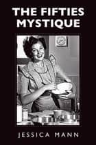 The Fifties Mystique ebook by Jessica  Mann