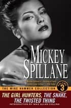The Mike Hammer Collection, Volume III ebook by Mickey Spillane, Max Allan Collins