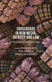 Crossroads in New Media, Identity and Law - The Shape of Diversity to Come ebook by Wouter de Been,Payal Arora,Mireille Hildebrandt