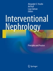 Interventional Nephrology - Principles and Practice ebook by Alexander S. Yevzlin,Arif Asif,Loay Salman
