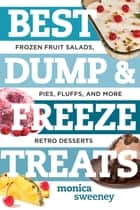 Best Dump and Freeze Treats: Frozen Fruit Salads, Pies, Fluffs, and More Retro Desserts (Best Ever) ebook by