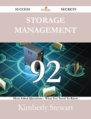 Storage Management 92 Success Secrets - 92 Most Asked Questions On Storage Management - What You Need To Know ebook by Kimberly Stewart