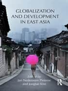 Globalization and Development in East Asia ebook by Jan Nederveen Pieterse, Jongtae Kim