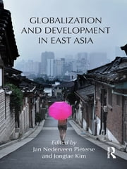 Globalization and Development in East Asia ebook by Jan Nederveen Pieterse,Jongtae Kim