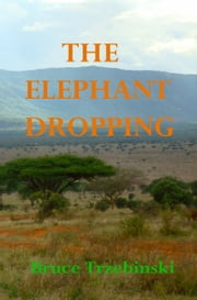 The Elephant Dropping ebook by Bruce Trzebinski