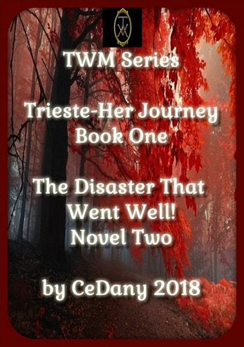 Trieste-Her Journey/The Disaster That Went Well! - Book One/Novel Two ebook by Ce Dany