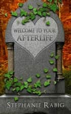 Welcome to Your Afterlife ebook by Stephanie Rabig