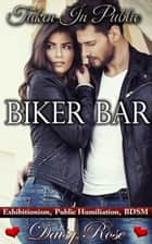 Taken In Public 1: Biker Bar ebook by Daisy Rose