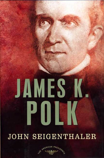 James K. Polk - The American Presidents Series: The 11th President, 1845-1849 ebook by John Seigenthaler