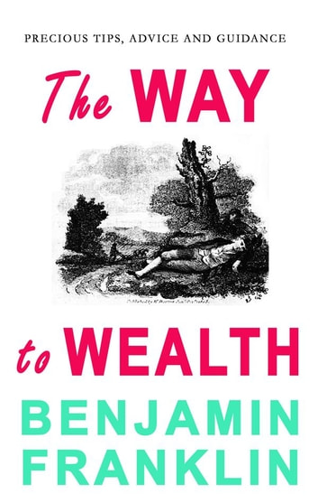 the way of wealth by benjamin franklin Author benjamin franklin's book: the way to wealth, is widely considered to be in the top 100 books of all time franklin lays out clear financial wisdom and insight as his book lays a foundation of classical knowledge for getting rich.