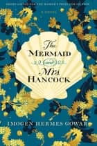 The Mermaid and Mrs. Hancock - A Novel eBook by Imogen Hermes Gowar
